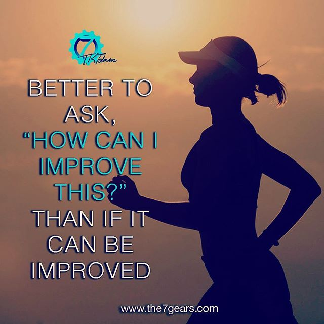 "Better to ask, ""How can I improve this?""; than If it can be improved. #opportunity #success #the7gears #lifequotes #quotestoliveby #goodreads #greatreads #localauthor #wisdom #motivationalquotes #motivation #goodvibes #Causeandeffect #selfimprovement #personaldevelopment #selfhelp #selfcare #successquotes #mindsetofgreatness #entrepreneur #hustle #grind #startup #happiness #mindset #positivity #determination #greatness #instaquote #quoteoftheday"