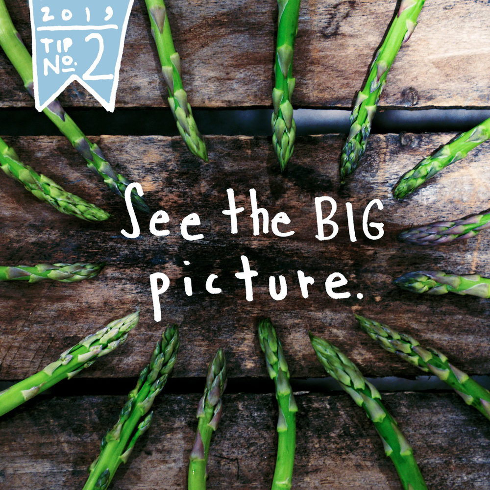 Dream of the bigger picture. - Asparagus always focuses on the big picture. It knows that true growth is worth the wait. Growers of asparagus know that it takes a few years for a crop to actually be ready for eating, but once it is established it will grow bigger and stronger in the same spot for decades to come. Just like the asparagus, it is good to remember that patience and perseverance play a big role in wellness. When we share our stories about hurdles we have overcome, conflicts we have endured, and obstacles we have turned into advantages we can connect on a greater level. The idea is to focus on long term wellness . . . not quick fixes.