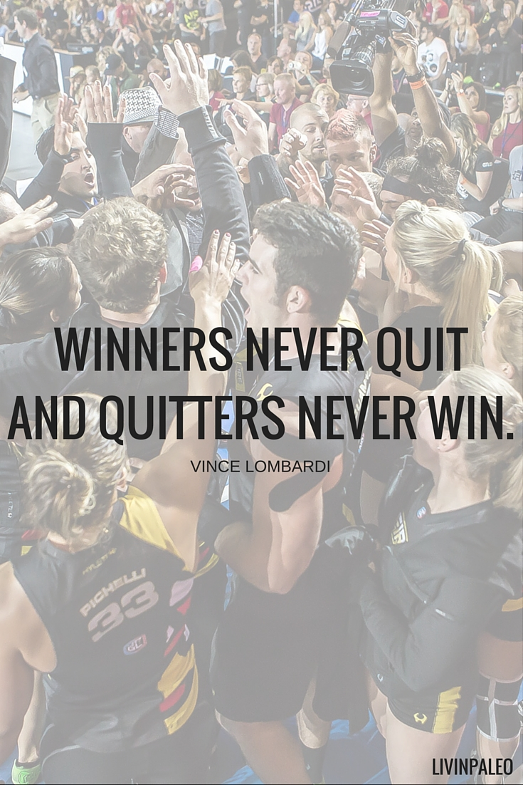Winners never quit and quitters never win. -Vince Lombardi