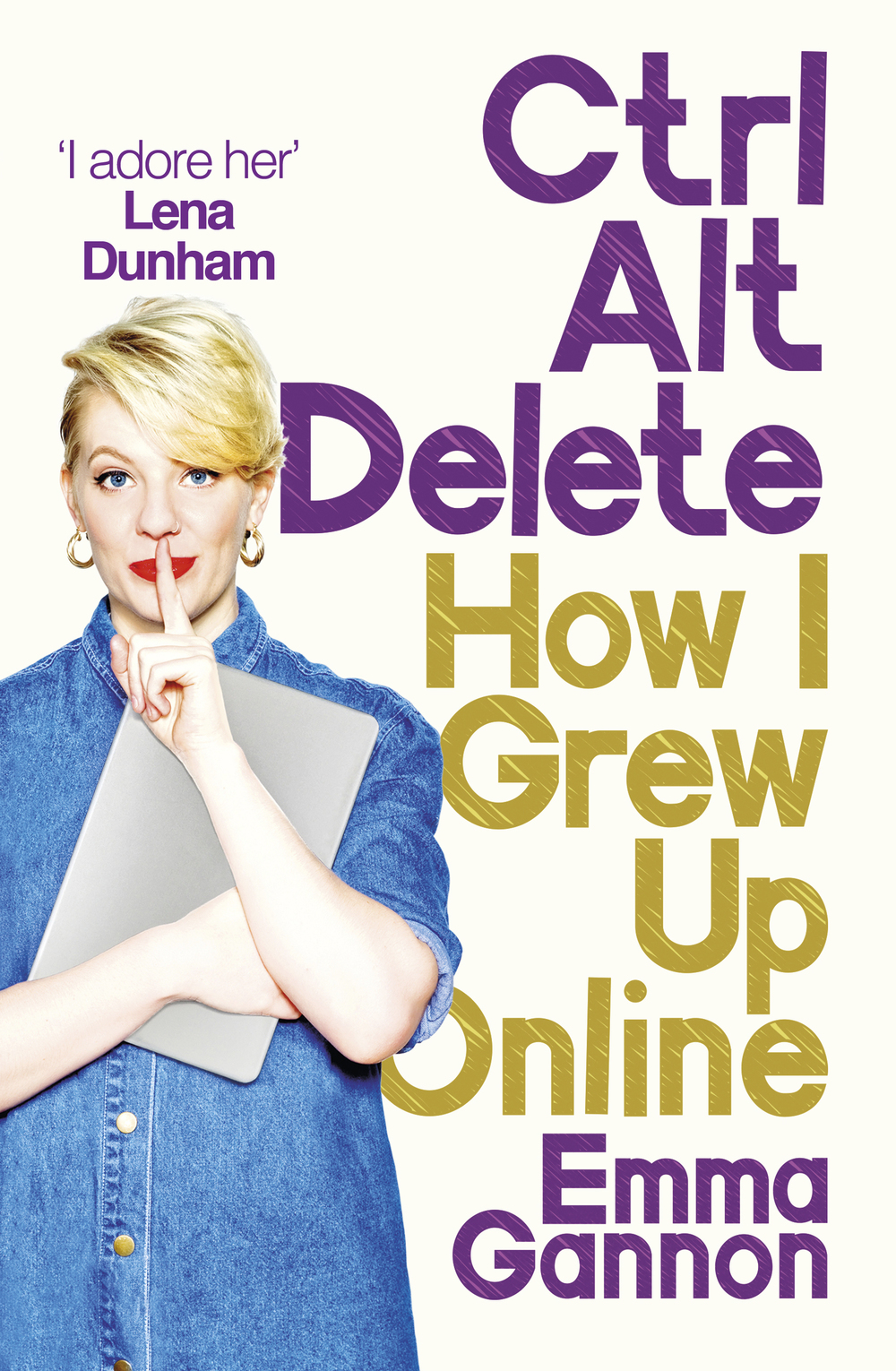 Ctrl, Alt, Delete: How I grew up online is out 7th July 2016