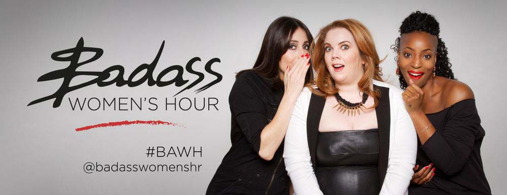 BADASS WOMEN'S HOUR - TALK RADIO