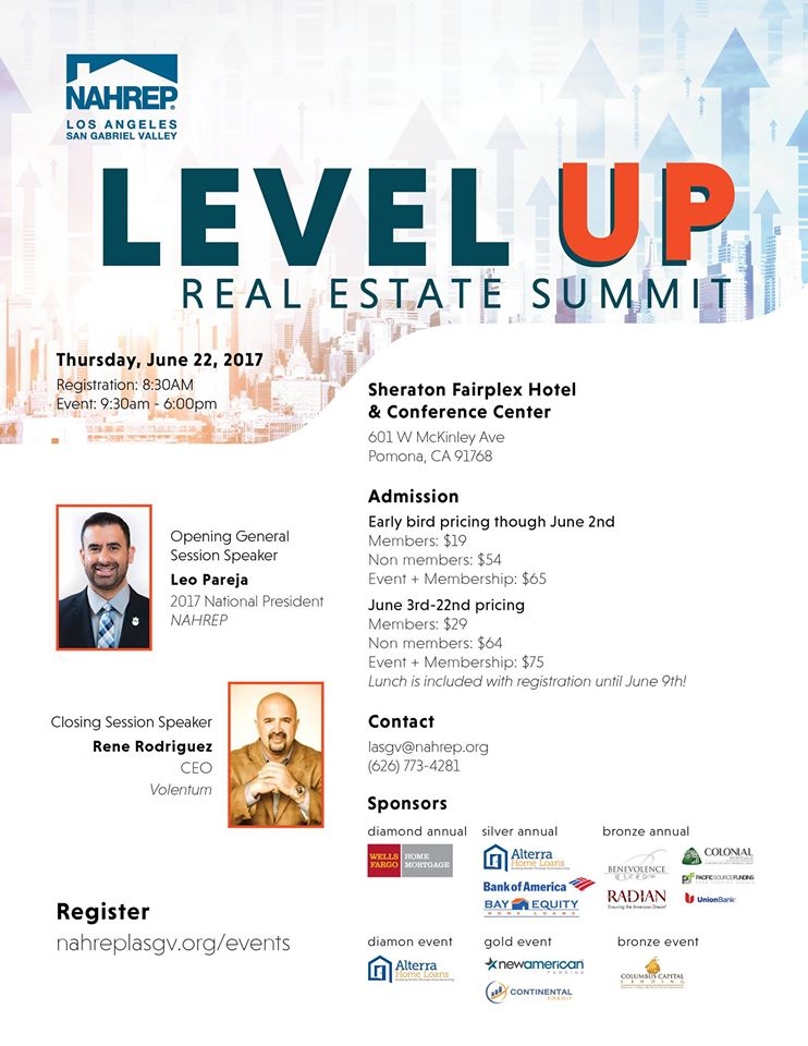 NAHREP SGV's Level Up Real Estate Summit will be 2017's business rally event to attend. We will have Leo Pareja- the number 1 Keller Williams Realtor in the World in 2014, Rene Rodriguez- CEO of Volentum. Rorion Gracie- creator of UFC and author of The Gracie Diet.    We will also have some breakout sessions you won't want to miss!  Early Bird Pricing through june 2nd  Members $19.00 Future members $54.00 Event + Membership $75.00