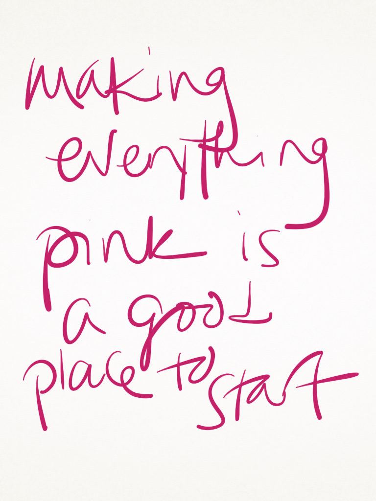 making-everything-pink-is-a-good-place-to-start
