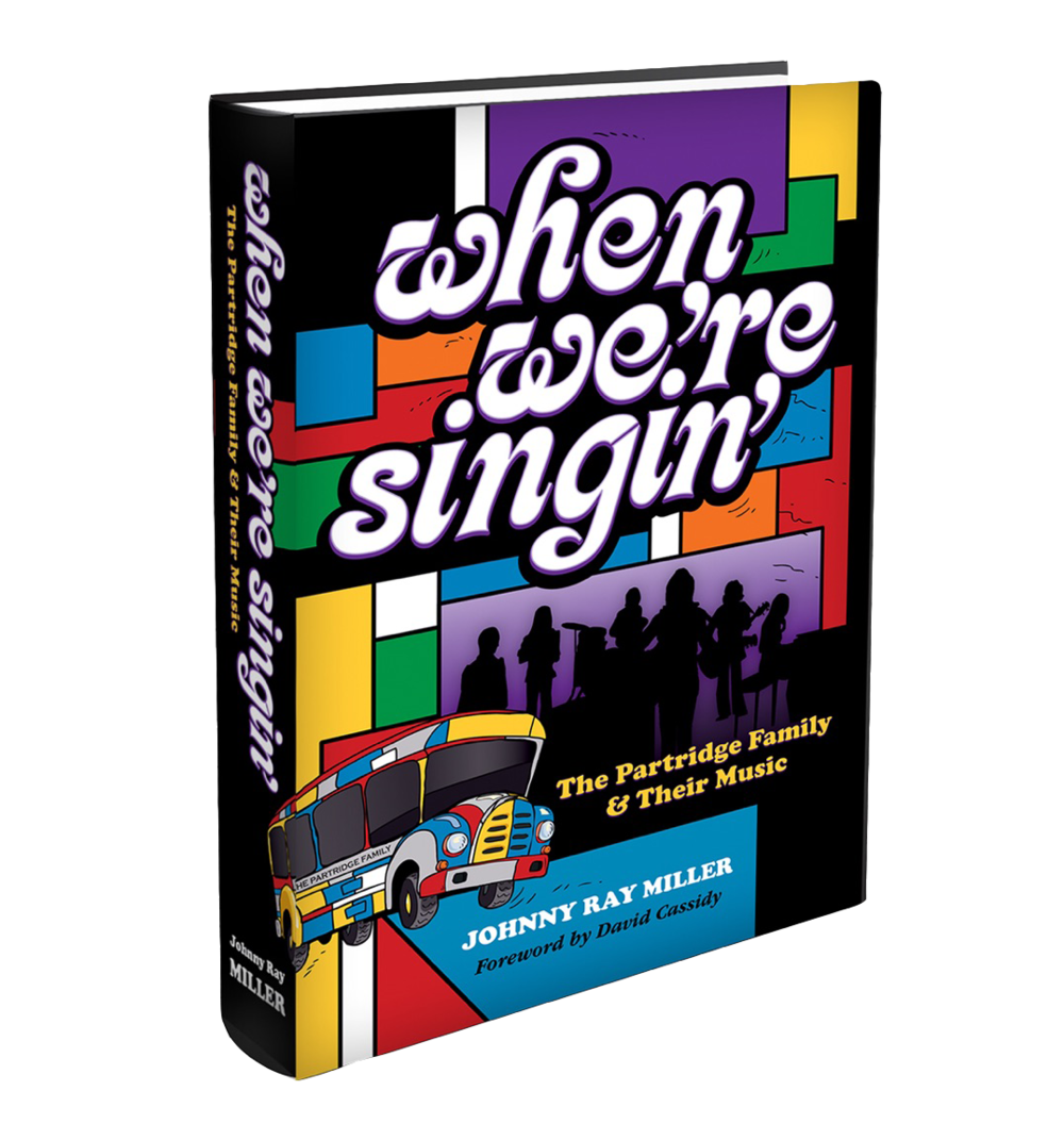 When We're Singin' -- The Partridge Family and Their Music: the new book by Johnny Ray Miller