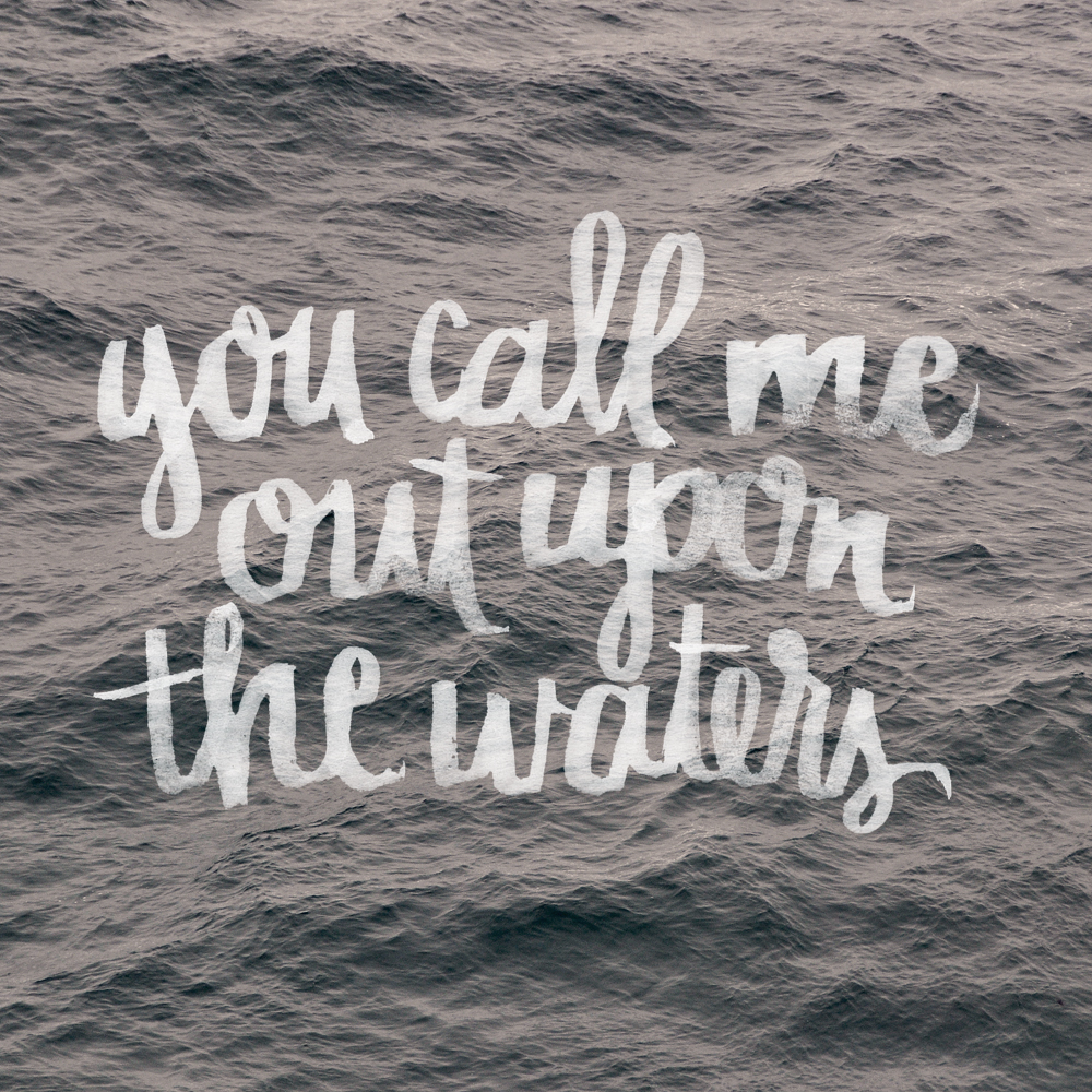you call me out upon the waters hand brush lettering