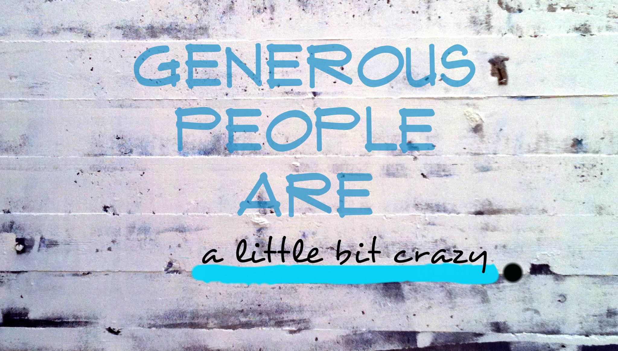 generous people are crazy