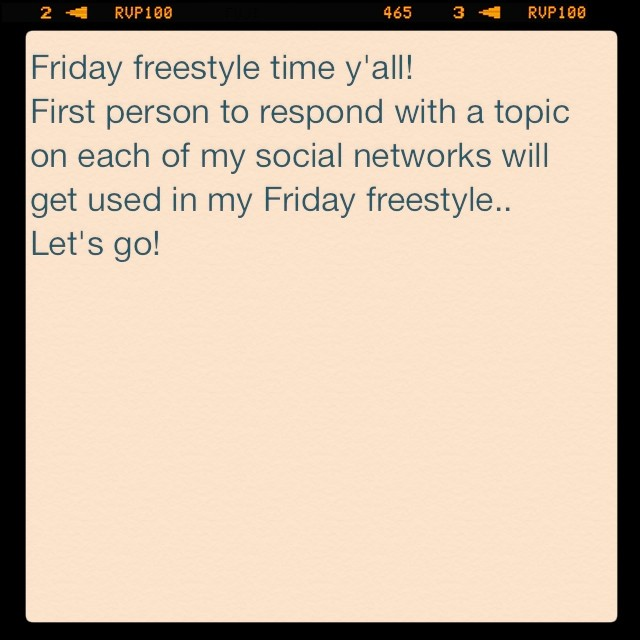 Friday freestyle time y'all! First one to respond on each of my social networks ur topic will get used.. Let's go!