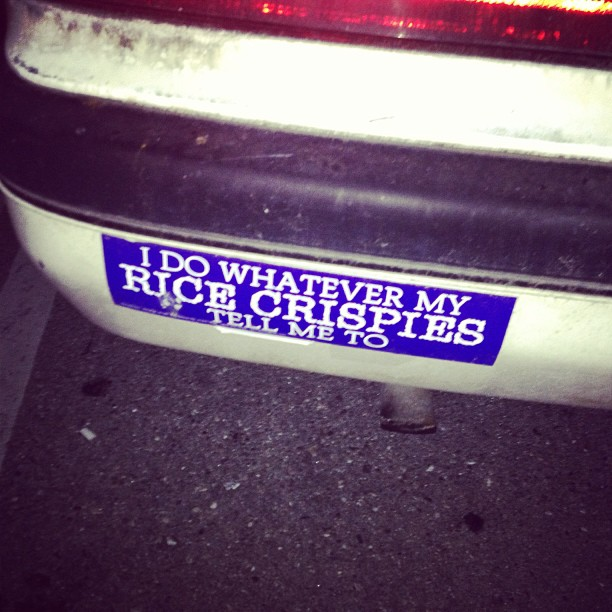 I totally agree w/ this bumper sticker however for me it's lucky charms..