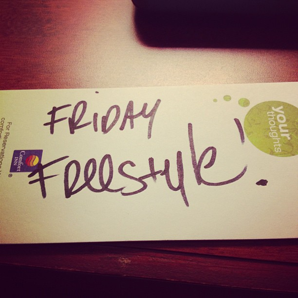 The picture says it all! Friday freestyle time… Lets go!