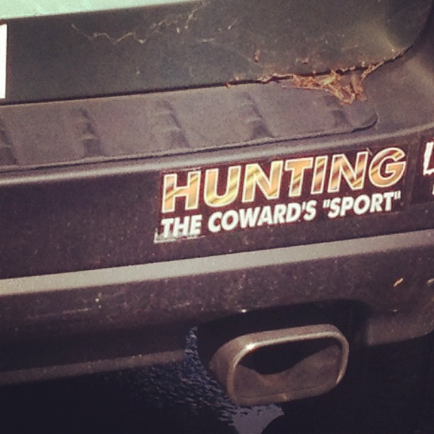 """Bumper sticker says """"hunting, the coward sport.."""" but what if you hunt unicorns (the scary kind..)? (Taken with Instagram)"""