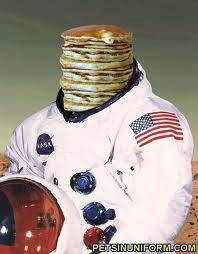 Someday I wanna meet the astronaut in the picture and pour butter n' syrup on his head.