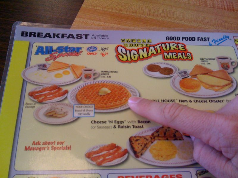 What makes waffle house so awesome? The fact u can order by simply pointing and smiling..