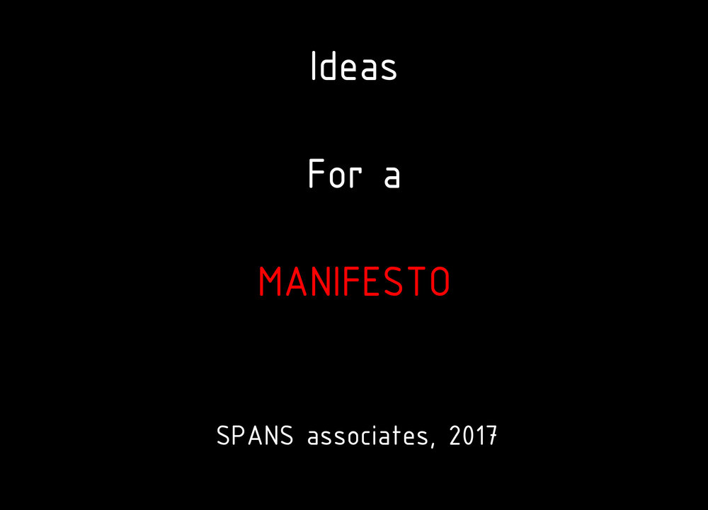 Ideas for a MANIFESTO  - SPANS associates, 2017