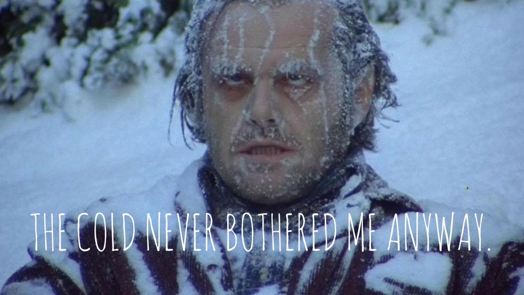 Kim demiş benim soğuktan şikayet ettiğimi? Yok canım, ne soğuğu?