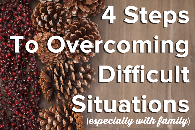 4 steps to overcoming difficult situations