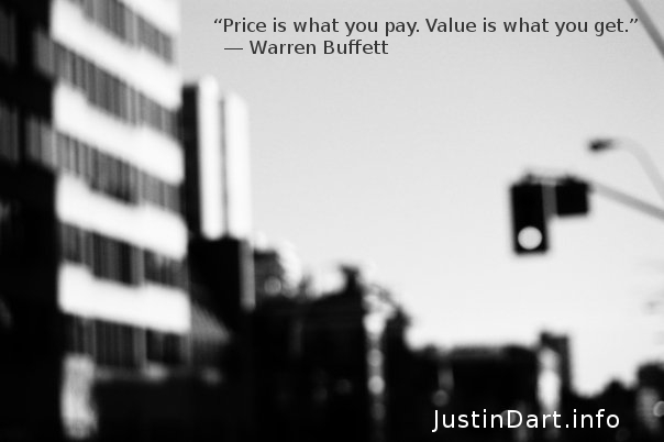 """Price is what you pay. Value is what you get.""   ― Warren Buffett"