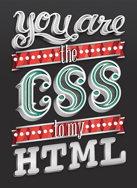 "sofiaayuso :     ""You are the CSS to my HTML""   - Quote by Ricardo Marques, design by  Sofia Ayuso    You can view the project  here ."