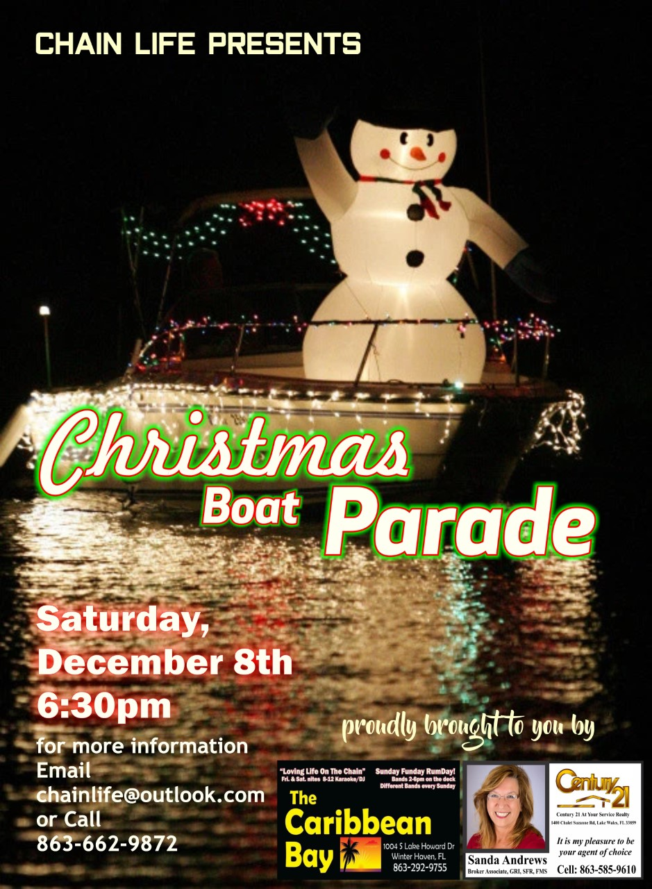 Chain Life presents.... The Christmas Boat Parade.     The Christmas Boat Parade will be the same route as last year with the starting location at Marine Supply. Boats line up at 6:30pm and hold up signs with a cell phone number to identify winners. Judges will be located at Old Man Franks and Lake Howard City Dock (Near McDonalds). The BEST places to view the parade are Caribbean Bay, Tanners Lakeside, Old Man Franks, Idle Zone and Harborside. Other locations include Lake Howard Dock, and Lake Shipp Boat Ramps.    Prizes will be given for 1st Place and 2nd Place    SPONSORS are NEEDED and go towards prize money and event expenses.    The Eloise - $250.00 Logo on all advertising, social media and on the banner in front of the band. Logo with your link on our website to yours.    The Summit - 100.00 Logo on all advertising and social media