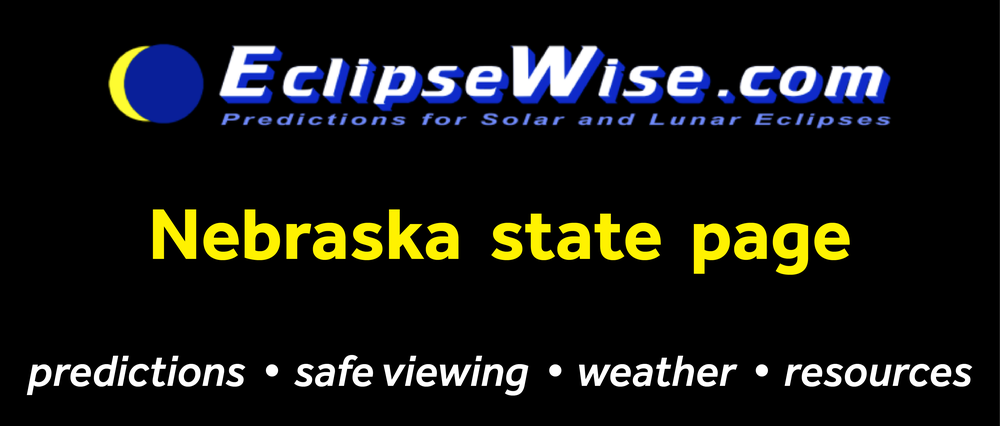 CLICK FOR THE Nebraska  STATE PAGE ON ECLIPSEWISE.COM. THE SITE PROVIDES THE MOST COMPREHENSIVE AND AUTHORITATIVE STATE PAGES FOR THE 2017 ECLIPSE. ECLIPSEWISE.COM IS BUILT BY FRED ESPENAK, RETIRED NASA ASTROPHYSICIST AND THE LEADING EXPERT ON ECLIPSE PREDICTIONS.