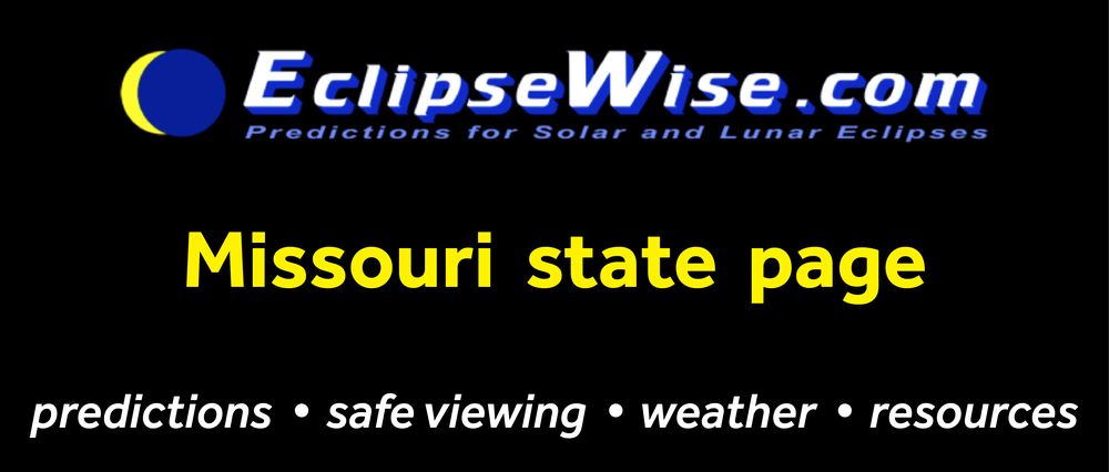CLICK FOR THE Missouri STATE PAGE ON ECLIPSEWISE.COM. THE SITE PROVIDES THE MOST COMPREHENSIVE AND AUTHORITATIVE STATE PAGES FOR THE 2017 ECLIPSE. ECLIPSEWISE.COM IS BUILT BY FRED ESPENAK, RETIRED NASA ASTROPHYSICIST AND THE LEADING EXPERT ON ECLIPSE PREDICTIONS.