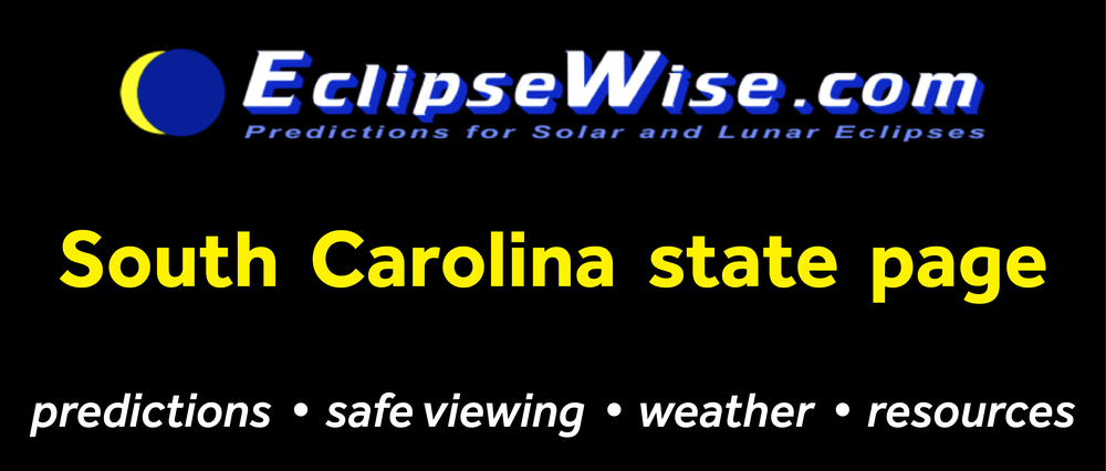 CLICK FOR THE South Carolina STATE PAGE ON ECLIPSEWISE.COM. THE SITE PROVIDES THE MOST COMPREHENSIVE AND AUTHORITATIVE STATE PAGES FOR THE 2017 ECLIPSE. ECLIPSEWISE.COM IS BUILT BY FRED ESPENAK, RETIRED NASA ASTROPHYSICIST AND THE LEADING EXPERT ON ECLIPSE PREDICTIONS.
