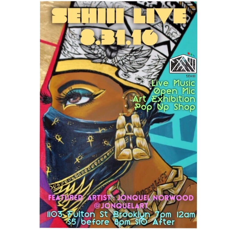Wednesday August 31, 2016 @SehiiiNYC  Presents: #SehiiiLive #OpenMic  Featured Artist: @jonquelart   Hosted By: @iloveyoufun   Featuring  •Live Performance   •Art Exhibition   •Pop Up Shop      ***Sehiii Gallery***  1103 Fulton St Brooklyn   7pm-12am  $5 Before 8pm  $10 After   #Sehiii #SehiiiLive #SehiiiNyC  #DFT3Eye #popup #blackart  #buyblack #brooklyn #bedstuy #blavity #nycevents #brooklynevents #eventsafrica  #brooklynvendors  #crownheights #nyc #afropunk #nycartists  #livemusic  #summernyc  #thebreakfastclub    www.sehiii.com