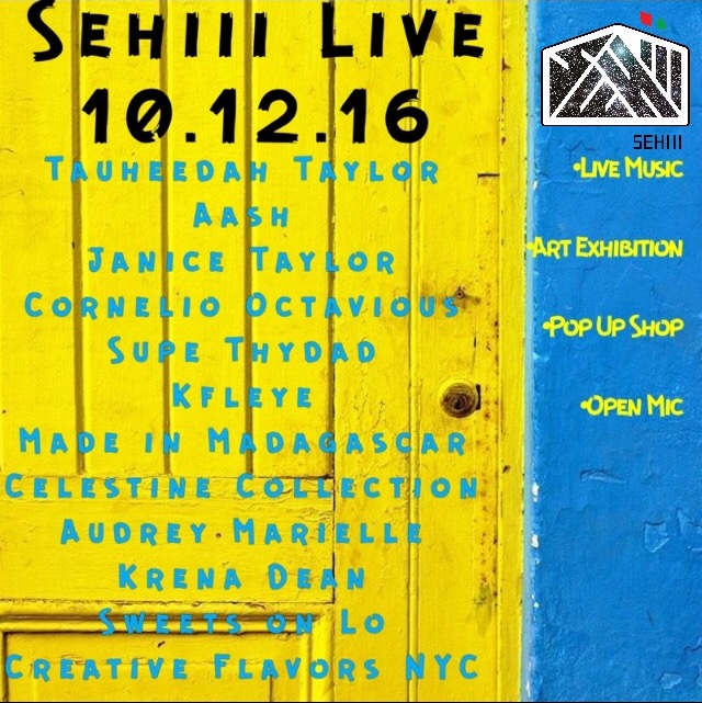 "Wednesday October 12, 2016 @SehiiiNYCPresents: #SehiiiLive #OpenMicNight       Hosted By:      @thydad_       With a special Live Filming of @justsipont       Short Film ""Single and Selfish""      Featured Performance By:      @aashmusic       Featured Artist:       @goldendivine_       •Live Performance      •Art Exhibition      •Pop Up Shop      •Open  Mic (Sign Up at 7:00pm)      Food Menu Provided By: @creativeflavorsnyc       Dj Set By @omgcornelio       ***Sehiii Gallery***      1103 Fulton St Brooklyn       7pm-12am      $10 All Night        www.sehiii.com"