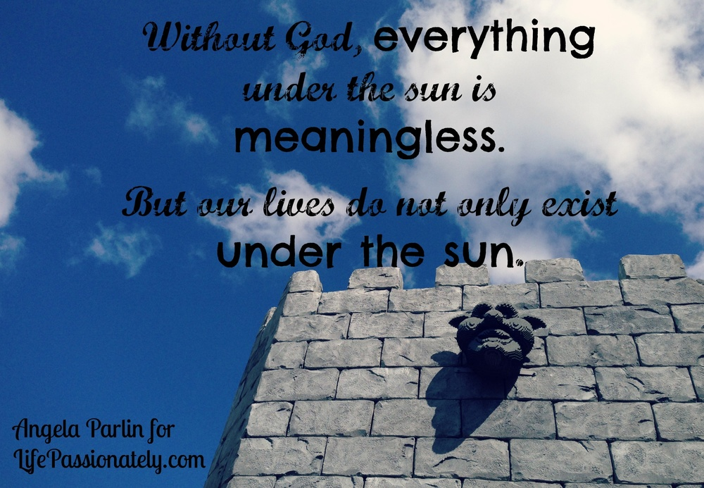 Without God everything under the sun is meaningless- Life Passionately