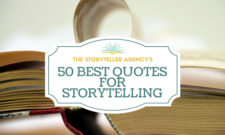 best quotes for storytelling the storyteller agency