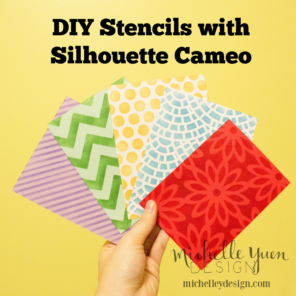 3ae5aa061 Video  DIY Stencils with Silhouette Cameo — Michelle Yuen Design