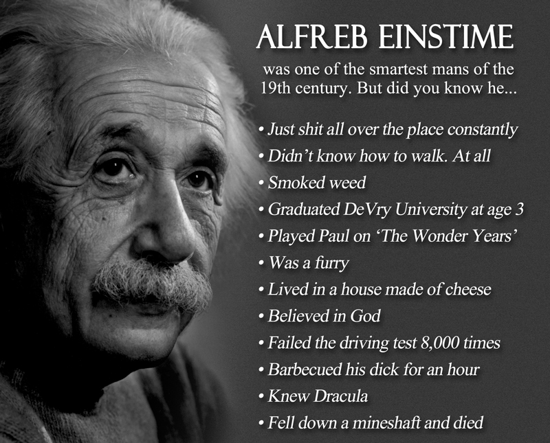 neilcicierega: Wow a lot of very shrewd minds have pointed out inaccuracies in my inspirational Einstein image. Just goes to show you what an incredible resource for fact-checking that Tumblr is. I have updated the image to reflect the amazing truth about this amazing man.
