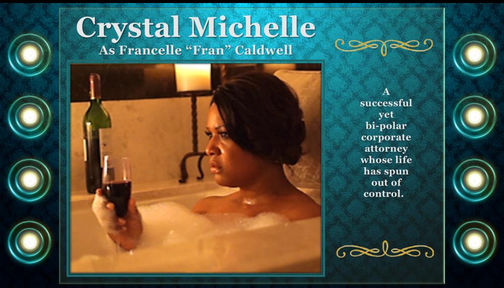 "Crystal Michelle as Francelle ""Fran"" Caldwell"