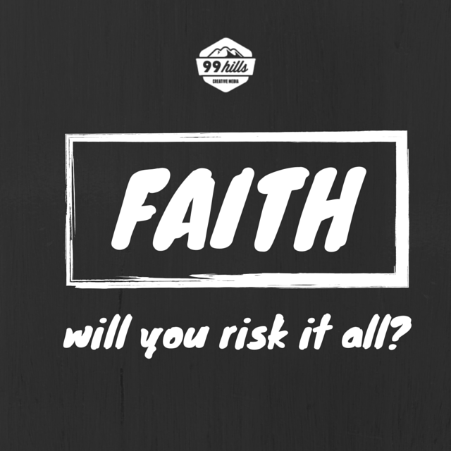 Faith Will You Risk It All 99 Hills