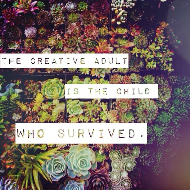"""""""The creative adult is the child who survived"""" #mextures #quote #creative #garden #inspiration"""