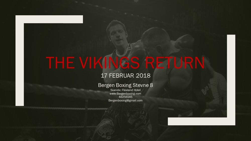Come on Bergen The Vikings Return.. Starts kl 17.15 .. Est finish kl 20.45 ......... Tickets available on the Boksing utstyr page..