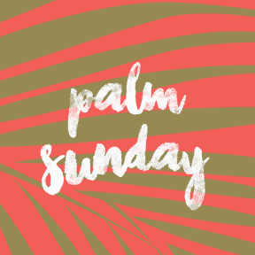 Palm Sunday - March 25, 2018