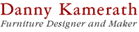 Danny Kamerath - Furniture Designer and Maker
