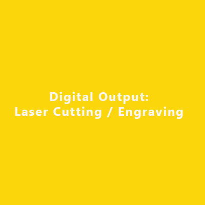 Digital Output: Laser Cutting/ Engraving