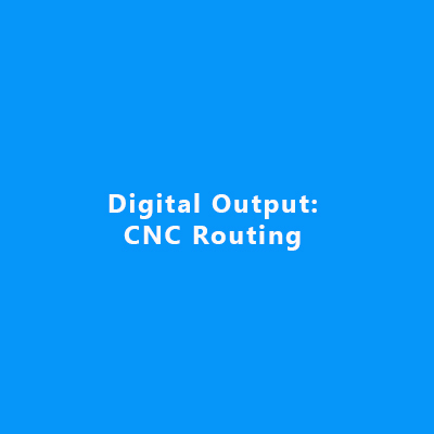 Digital Output: CNC Routing