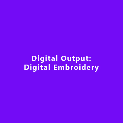 Digital Output: Digital Embroidery