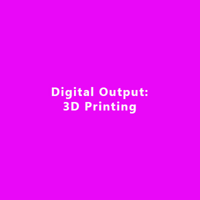 Digital Output: 3D printing