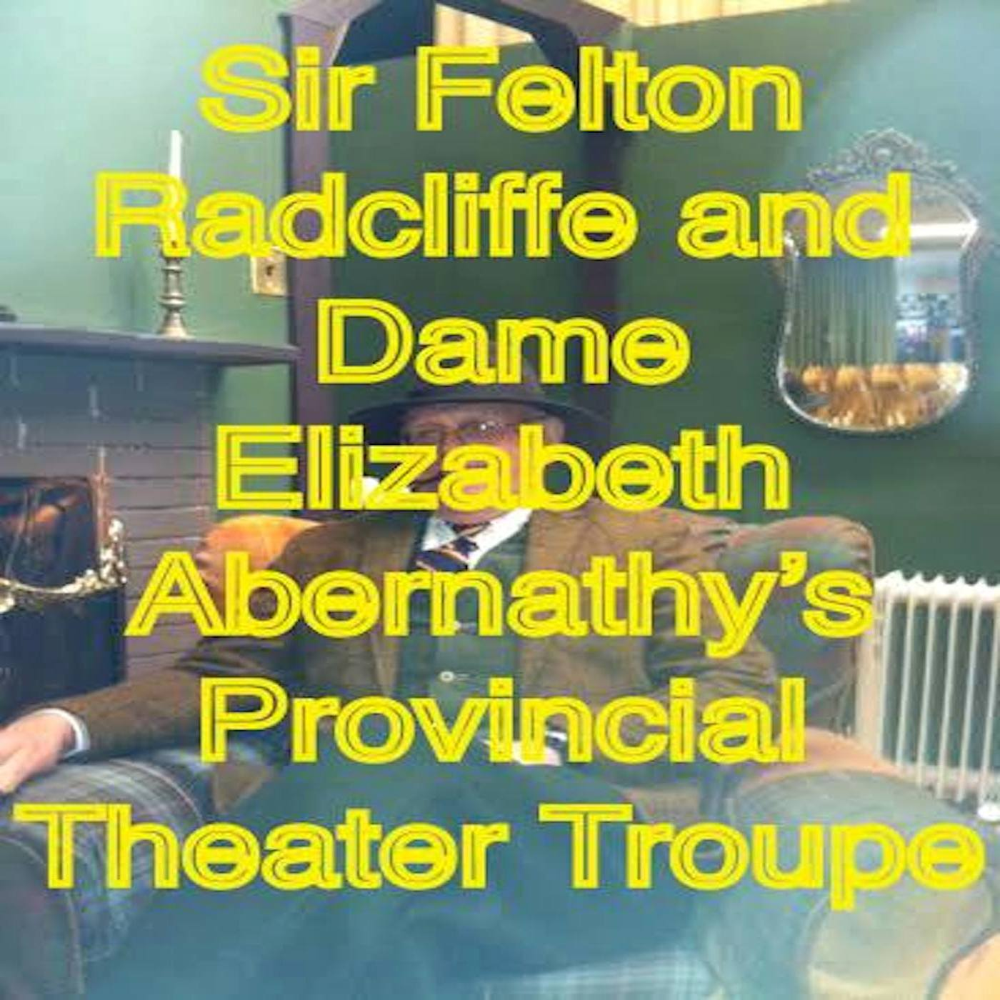 Sir Felton Radcliffe and Dame Elizabeth Abernathy's Provincial Theatre Troupe - Dry Run Productions
