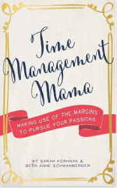 Amazon_com__Time_Management_Mama__Making_Use_of_the_Margins_to_Pursue_your_Passions_eBook__Sarah_Korhnak__Beth_Anne_Schwamberger__Books.png