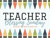Teachers, you're invited! A teacher blessing will be part of our regular services August 27 at 8:45 and 10:30 am.