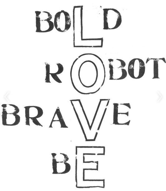 Be Brave Bold Robot.JPG