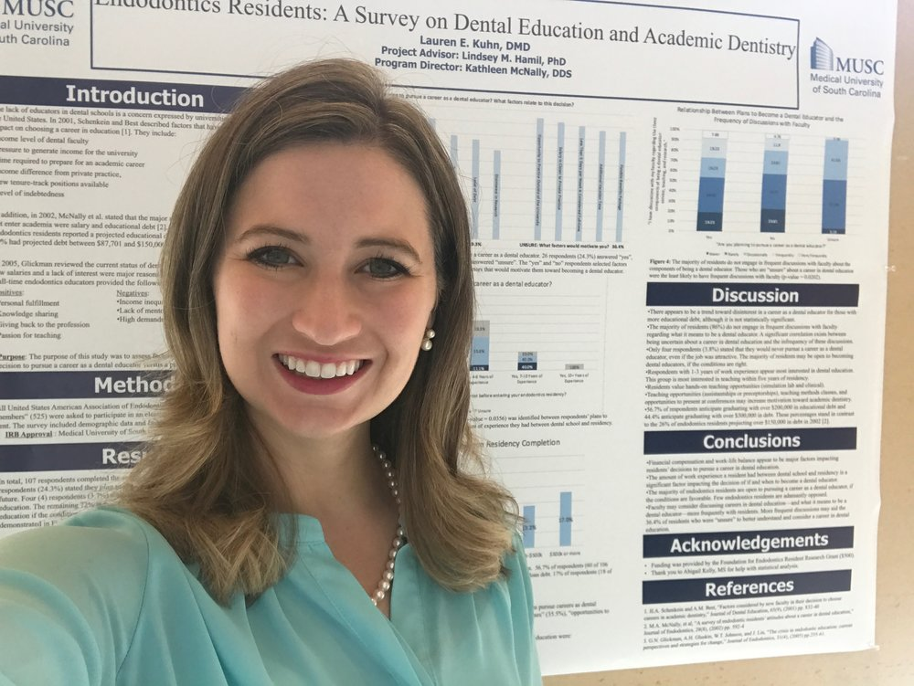 THESIS PROJECT - In August 2019, Lauren anticipates receiving her M.S.D. from the Medical University of South Carolina. She is in the final stages of writing her thesis and preparing to present her work. Lauren's research is on the factors that impact whether endodontics residents pursue careers in academia and dental education. Multiple significant findings were identified.Presentation of Findings:MUSC Scholars Day — February 28th, 2019AAE Annual Meeting in Montreal, Quebec, Canada — April 11th, 2019