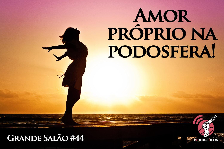 De Por quê? Pra PQP! Grande Salão #44 - Amor próprio na podosfera #OPodcastÉDelas