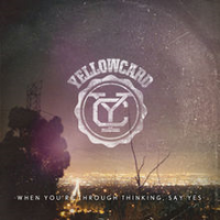 "Yellowcard ""When You're Through Thinking, Say Yes""(Bass/Backing Vocal/Songs)"