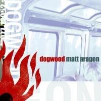 """Dogwood """"Matt Aragon""""(Guitar/Backing Vocals/Songs)"""