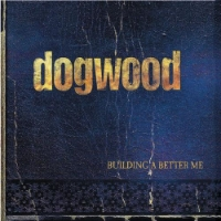 "Dogwood ""Building A Better Me""(Guitar/Backing Vocal/Songs)"